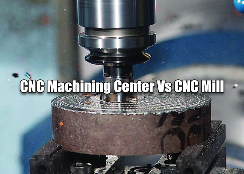 CNC Machining Center Vs CNC Mill – Difference Between Machining Center And Milling Machine In Programming