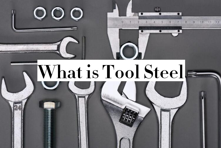 Tool Steel Definition and Classification – What is Tool Steel & Different Types of Tool Steel | CNCLATHING